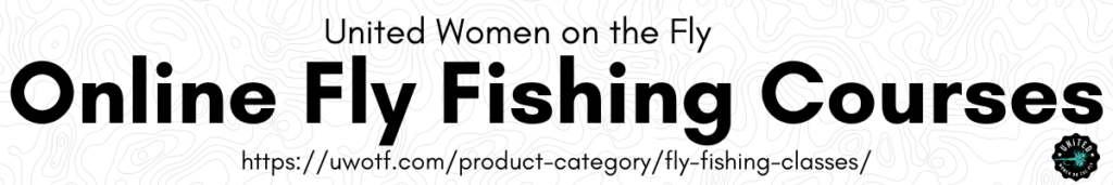 United Women on the Fly Online Fly Fishing Courses